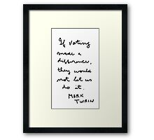 """"""" If voting made a difference, they would not let us do it""""  Mark Twain Framed Print"""
