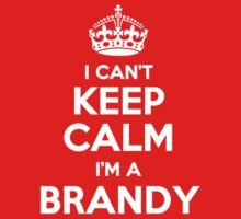I can't keep calm, Im a BRANDY by icant