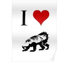 I Love Honey Badger Poster