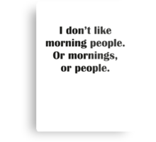 I Don't Like Morning People. Or Mornings, Or People. Metal Print