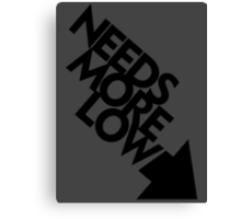 Needs More Low (3) Canvas Print