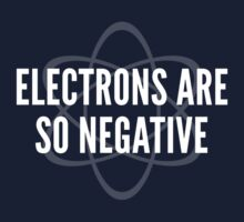 Electrons Are So Negative by DesignFactoryD