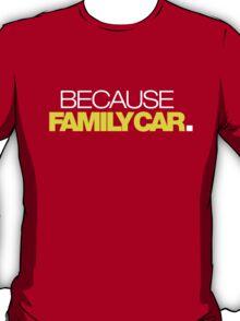 BECAUSE FAMILY CAR (6) T-Shirt