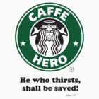 Caffé Hero - He who thirsts... by godgeeki