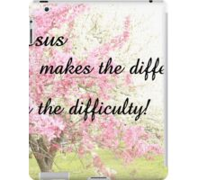 JESUS MAKES A DIFFERENCE IN THE DIFFICULTY! iPad Case/Skin