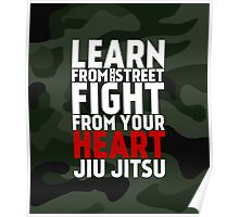 LEARN from the street FIGHT from your HEART Jiu Jitsu Poster