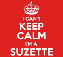 I can't keep calm, Im a SUZETTE by icant