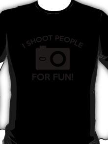 I Shoot People For Fun T-Shirt
