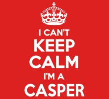 I can't keep calm, Im a CASPER by icant