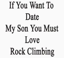 If you Want To Date My Son You Must Love Rock Climbing  by supernova23