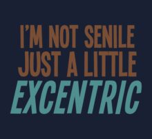 I'm not SENILE just a little EXCENTRIC by jazzydevil