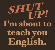 Shut up! I'm about to teach you ENGLISH! by jazzydevil