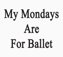 My Mondays Are For Ballet  by supernova23