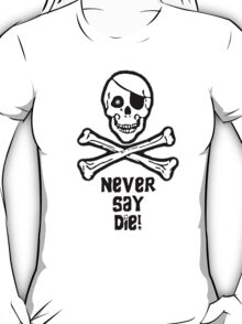 Never Say Die (Black Text Clothing & Stickers) T-Shirt