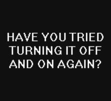 IT Crowd Quote - Humor - Have You Tried Turning it Off and On Again?  T Shirt by wordsonashirt