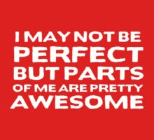 I may not be perfect but parts of me are pretty awesome by howardhbaugh