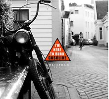 I'm here to burn gasoline // Amsterdam by VisualAffection