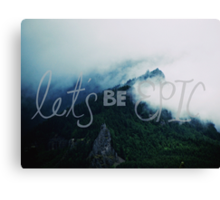Let's Be Epic Canvas Print
