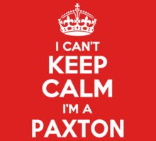 I can't keep calm, Im a PAXTON by icant