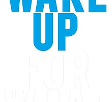 Wake Up For What by mralan
