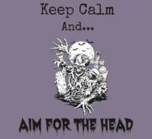 Keep Calm And Aim For The Head by Sarah Ball (TheMaggotPie)