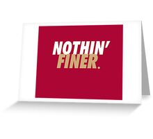 Nothin' Finer. Greeting Card