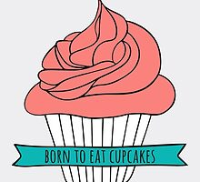 Born to eat cupcakes by Rin Rin