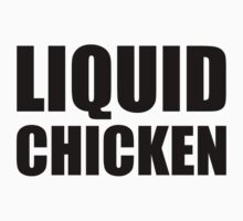 Liquid Chicken by OhSoObsessed