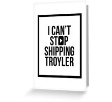 I Can't Stop Shipping Troyler Greeting Card
