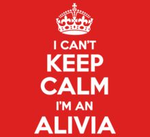 I can't keep calm, Im an ALIVIA by icant