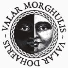 Valar Morghulis, Valar Dohaeris by Digital Phoenix Design