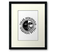 Valar Morghulis, Valar Dohaeris Framed Print