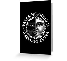 Valar Morghulis, Valar Dohaeris (White) Greeting Card