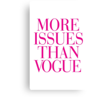 More Issues than Vogue Magenta Pink Typography Canvas Print