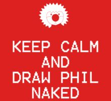 Keep Calm and Draw Phil Naked by Revellion