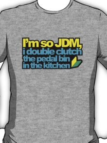 I'm so JDM, i double clutch the pedal bin (2) T-Shirt