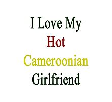 I Love My Hot Cameroonian Girlfriend  Photographic Print