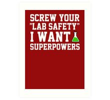 Screw your lab safety, I want super powers Art Print