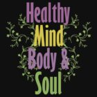 Healthy Mind Body and Soul  by ArtVixen