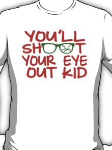 You'll Shoot Your Eye Out Kid T-Shirt