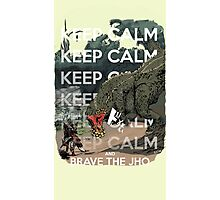 Keep Calm and Brave the Jho Photographic Print