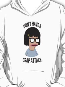 Don't have a crap attack, Tina T-Shirt