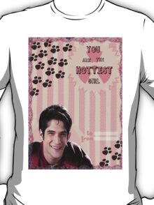 My Teenwolfed Valentine[You Are The Hottest Girl] T-Shirt