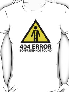 404 Error Boyfriend Not Found T-Shirt