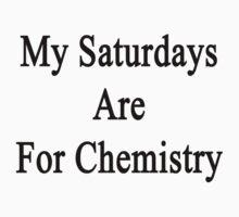 My Saturdays Are For Chemistry  by supernova23