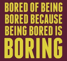 Bored Of Being Bored Because Being Bored Is Boring by DesignFactoryD