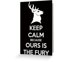 Keep Calm Because Ours Is The Fury Greeting Card