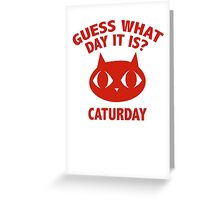Guess What Day It Is? Caturday Greeting Card