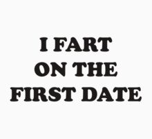 I Fart On The First Date by DesignFactoryD