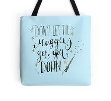 Don't let the muggles get you down! Tote Bag